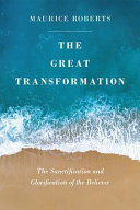 The Great Transformation  The Sanctification and Glorification of the Believer