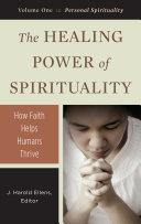 Healing Power of Spirituality, The: How Faith Helps Humans Thrive