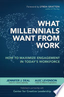 What Millennials Want from Work: How to Maximize Engagement in Today's Workforce