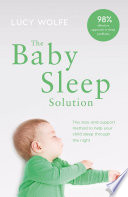 """""""The Baby Sleep Solution: The stay and support method to help your baby sleep through the night"""" by Lucy Wolfe"""