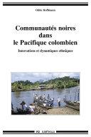 Communautés noires dans le Pacifique colombien. Innovations et dynamiques ethniques