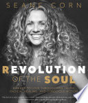 """""""Revolution of the Soul: Awaken to Love Through Raw Truth, Radical Healing, and Conscious Action"""" by Seane Corn"""