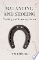 Balancing and Shoeing Trotting and Prancing Horses