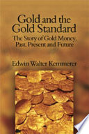 Gold and the Gold Standard: The Story of Gold Money, Past, Present, and Future