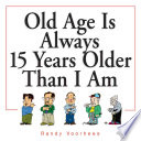 Old Age Is Always 15 Years Older Than I Am Book PDF