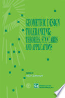 Geometric Design Tolerancing  Theories  Standards and Applications Book