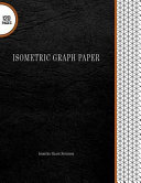 Isometric Graph Paper : Isometric Graph Notebook