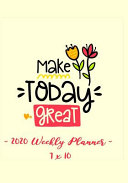 2020 Weekly Planner   Make Today Great  7 X 10   12 Month Success Journal  Calendar  Daily  Weekly and Monthly Personal Goal Setting Logbook  Increase