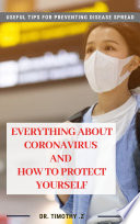 """Covid-19: EVERYTHING ABOUT CORONAVIRUS AND HOW TO PROTECT YOURSELF: Useful tips for preventing disease spread"" by Dr. Timothy Zahar, Bs. Lê Trọng Đại"