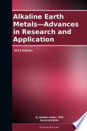 Alkaline Earth Metals   Advances in Research and Application  2012 Edition Book