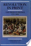 Revolution in Print, The Press in France, 1775-1800 by Robert Darnton,Daniel Roche,New York Public Library PDF