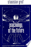 """Psychology of the Future: Lessons from Modern Consciousness Research"" by Stanislav Grof"
