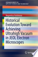 Historical Evolution Toward Achieving Ultrahigh Vacuum in JEOL Electron Microscopes Book