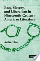 Race  Slavery  and Liberalism in Nineteenth Century American Literature