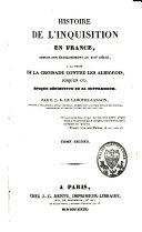 Histoire de l'inquisition en France, depuis son établissement au XIIIe siècle à la suite de la croisade contre les Albigeois, jusqu'en 1772