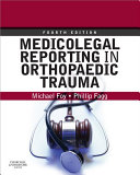 Medicolegal reporting in orthopaedic trauma / [edited by] Michael A. Foy, Phillip S. Fagg