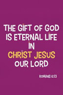 The Gift of God Is Eternal Life in Christ Jesus Our Lord   Romans 6  23  Blank Lined Christian Journals for Girls