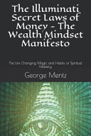 The Illuminati Secret Laws of Money   The Wealth Mindset Manifesto  The Life Changing Magic and Habits of Spiritual Mastery