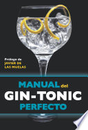 Manual del gin-tonic perfecto  : Prólogo de Javier de las Muelas