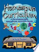 Homespun Curriculum  A Developmentally Appropriate Activities Guide
