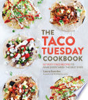 """The Taco Tuesday Cookbook: 52 Tasty Taco Recipes to Make Every Week the Best Ever"" by Laura Fuentes"