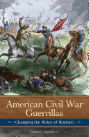 American Civil War Guerrillas: Changing the Rules of Warfare