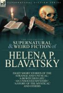 The Collected Supernatural and Weird Fiction of Helena P  Blavatsky