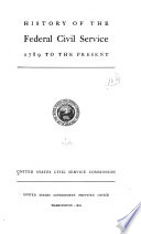 History of the Federal Civil Service, 1780 to the Present. United States Civil Service Commission