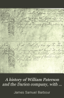 A History of William Paterson and the Darien Company  with Illustrations and Appendices