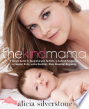 """The Kind Mama: A Simple Guide to Supercharged Fertility, a Radiant Pregnancy, a Sweeter Birth, and a Healthier, More Beautiful Beginning"" by Alicia Silverstone"