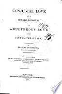 Conjugial Love and Its Chaste Delights ; Also, Adulterous Love and Its Sinful Pleasures