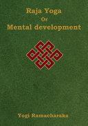 Free Raja Yoga Or Mental Development: A Series of Lessons in Raja Yoga (Large Print Edition) Book