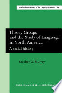 Theory Groups and the Study of Language in North America
