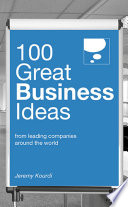 """100 Great Business Ideas: From leading companies around the world"" by Jeremy Kourdi"