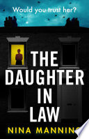 """""""The Daughter In Law: A gripping new psychological thriller"""" by Nina Manning"""