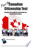 Pass the Canadian Citizenship Test! Canadian Citizenship Test Study Guide and Practice Test Questions