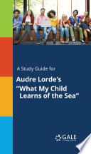 A Study Guide for Audre Lorde s  What My Child Learns of the Sea  Book PDF
