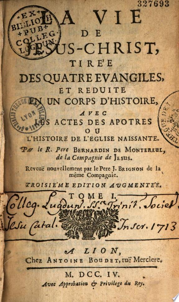 La Vie de Jesus Christ    Par le R  Pere Bernardin de Montereul    Reveu      par le Pere J  Brignon