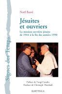 Jésuites et ouvriers. La mission ouvrière jésuite de 1944 à la fin des années 1990