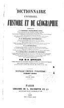 Dictionnaire universel d'histoire et de géographie contenant 1?? l'histoire proprement dite:... 2?? la biographie universelle:... 3?? la mythologie:... 4?? la géographie ancienne et moderne:... ; par M.-N. Bouillet