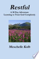 Restful A 30 Day Adventure Learning To Trust God Completely
