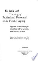Reports and guidelines from the White House Conference on Aging: The role and training of professional personnel in the field of aging