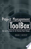"""Project Management ToolBox: Tools and Techniques for the Practicing Project Manager"" by Dragan Z. Milosevic"