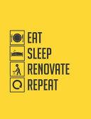 Eat Sleep Renovate Repeat