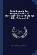 Eiflia Illustrata Oder Geographische Und Historische Beschreibung Der Eifel
