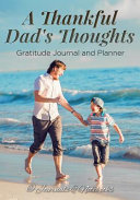 A Thankful Dad's Thoughts. Gratitude Journal and Planner
