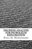 Decision Analysis for Petroleum Exploration