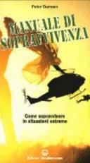 Il manuale di sopravvivenza dei corpi speciali. Come si impara a sopravvivere nelle migliori forze speciali del mondo