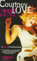Courtney Love: Queen of Noise : a Most Unauthorized Biography