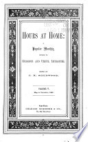 Hours at Home: a Popular Monthly of Instruction and Recreation